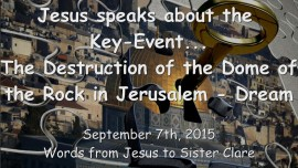 2015-09-07 - Jesus speaks about the Key-Event... The Destruction of the Dome of Rock in Jerusalem