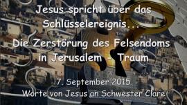 2015-09-07 - Jesus spricht ueber das Schluesselereignis... Die Zerstoerung des Felsendoms in Jerusalem