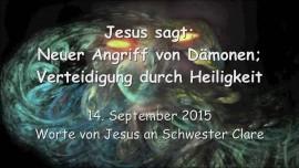 2015-09-14 - JESUS SAGT... Es wird ein neuer Angriff gegen Meine Braut losgetreten - Eure Verteidigung ist persoenliche Heiligkeit