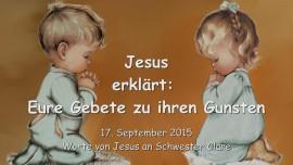 2015-09-17 - Jesus erklaert... Eure Gebete zu ihren Gunsten