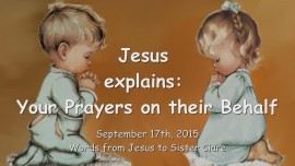 2015-09-17 - Jesus explains... Your Prayers on their Behalf