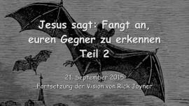 2015-09-21 - Jesus sagt... Fangt an, eure Gegner zu erkennen - Teil 2 - Fortsetzung der Vision von Rick Joyner