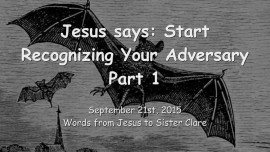 2015-09-21 - Jesus says... Start recognizing your Adversary - Part 1