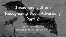 2015-09-21 - Jesus says... Start recognizing your Adversary - Part 2
