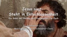 2015-09-30 - Jesus sagt... Steht in Entschlossenheit - Die Gabe der Heilung wird freigegeben fuer Euch