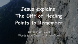 2015-10-01 - Jesus explains... The Gift of Healing - Points to Remember