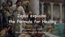 2015-10-02 - JESUS Explains the FORMULA for HEALING