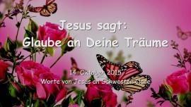2015-10-14 - Jesus sagt... Glaube an Deine Träume