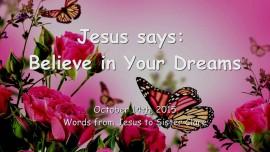 2015-10-14 - Jesus says... Believe in Your Dreams