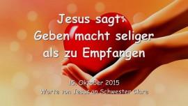 2015-10-15 - JESUS SAGT... Geben macht Seliger als zu Empfangen