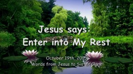 2015-10-19 - JESUS SAYS... Enter into My Rest
