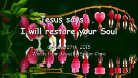 2015-10-27 - Jesus says... I will restore your Souls