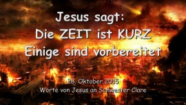 2015-10-28 - JESUS SAGT... Die ZEIT ist KURZ - Einige sind vorbereitet