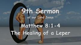 9th SERMON from JESUS... The Healing of a Leper - Matthew 8_1-4 - given to Gottfried Mayerhofer