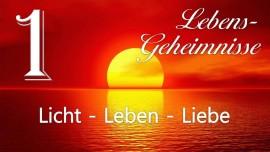 JESUS offenbart LEBENS-GEHEIMNISSE... 1. Licht - Leben - Liebe - an Gottfried Mayerhofer