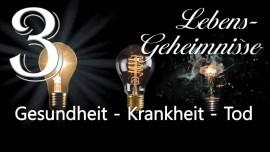 JESUS offenbart LEBENS-GEHEIMNISSE... 3. Gesundheit - Krankheit - Tod - an Gottfried Mayerhofer