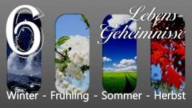 JESUS offenbart LEBENS-GEHEIMNISSE... 6. Winter - Fruehling - Sommer - Herbst - an Gottfried Mayerhofer