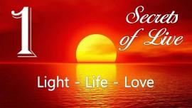 JESUS reveals SECRETS of LIFE... 1. Light - Life - Love - Given to Gottfried Mayerhofer