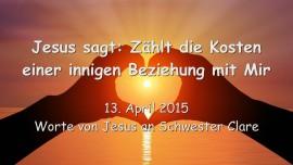 2015-04-13 - Jesus sagt... Zaehlt die Kosten einer innigen Beziehung mit Mir