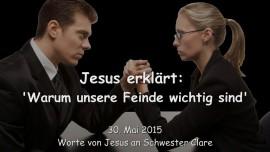 2015-05-30 - Jesus erklaert... Warum unsere Feinde wichtig sind
