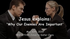 2015-05-30 - Jesus explains... Why our Enemies are Important