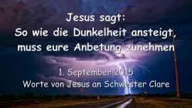 2015-09-01 - Jesus sagt... So wie die Dunkelheit ansteigt, muss eure Anbetung zunehmen