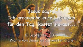 2015-09-06 - Jesus sagt... Ich arrangiere eure Lektionen fuer den Tag, kostet sie aus