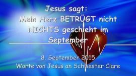2015-09-08 - Jesus sagt... Mein Herz betruegt nicht... Nichts geschieht im September