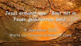 2015-09-09 - Jesus ermahnt uns... Baut mit in Feuer gelaeutertem Gold