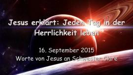 2015-09-16 - Jesus erklaert... Jeden Tag in den Bereichen der Herrlichkeit leben