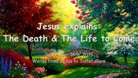 2015-09-18 - Jesus explains,,, The Death & The Life to come