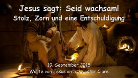 2015-09-19 - Jesus sagt... Seid wachsam - Stolz, Zorn und eine Entschuldigung