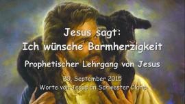 2015-09-20 - JESUS SAGT... Ich wuensche Barmherzigkeit
