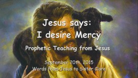2015-09-20 - Jesus says... I desire Mercy