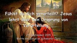 2015-09-25 - Fuehlt ihr euch verurteilt - JESUS ERKLAERT den Ursprung der Verurteilung...