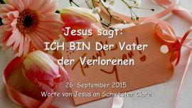 2015-09-26 - JESUS SAGT... Ich bin der Vater der Verlorenen - Botschaft vom 26. September 2015
