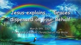 2007-03-09 - JESUS Explains... Graces despensed on your Behalf