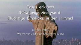2015-05-08 - JESUS Erklaert... Schwierige Analyse und Fluechtige Einblicke in den Himmel