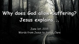 2015-06-01 - Why does God allow Suffering - Jesus explains