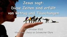 2015-10-03 - Jesus sagt... Diese Zeiten sind erfuellt von Betrug und Taeuschungen
