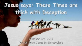 2015-10-03 - Jesus says... These Times are thick with Deception