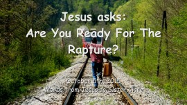2015-10-05 - Jesus asks... Are you Ready for the Rapture
