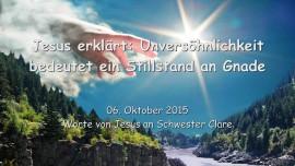 2015-10-06 - Jesus erklaert... Unversoehnlichkeit bedeutet Stillstand an Gnade