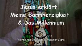 2015-10-09 - JESUS Erklaert... Meine Barmherzigkeit und Das Millennium