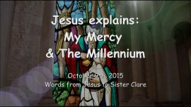 2015-10-09 - JESUS Explains... My Mercy and The Millennium