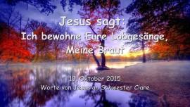 2015-10-10 - Jesus sagt... Ich bewohne eure Lobgesaenge, Meine Braut