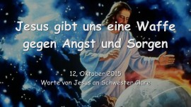 2015-10-12 - JESUS GIBT UNS eine Waffe gegen Angst und Sorgen