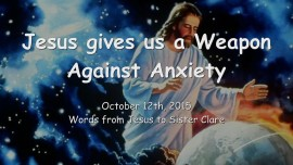 2015-10-12 - Jesus gives us a Weapon against Anxiety