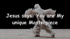2015-10-13 - Jesus says... You are My unique Masterpiece