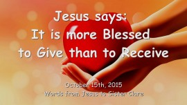 2015-10-15 - Jesus says... It is more Blessed to Give than to Receive